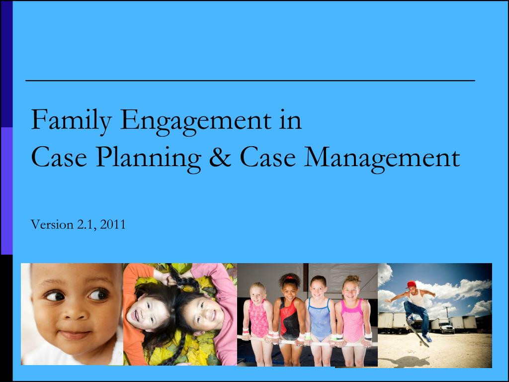 family engagement in case planning case management version 2 1 2011