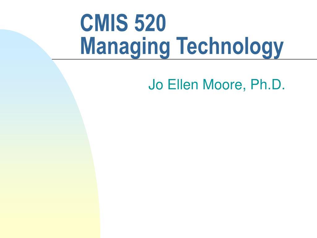 cmis 520 managing technology l.