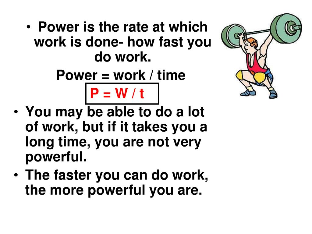 Power is the rate at which work is done- how fast you do work.