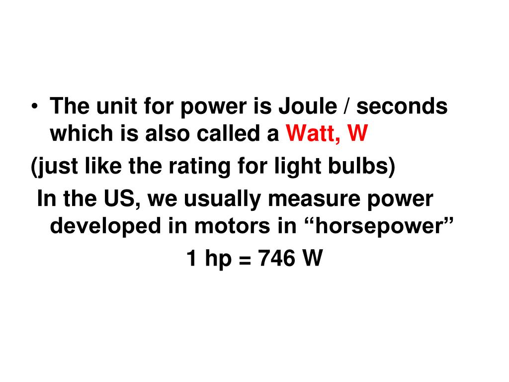 The unit for power is Joule / seconds which is also called a