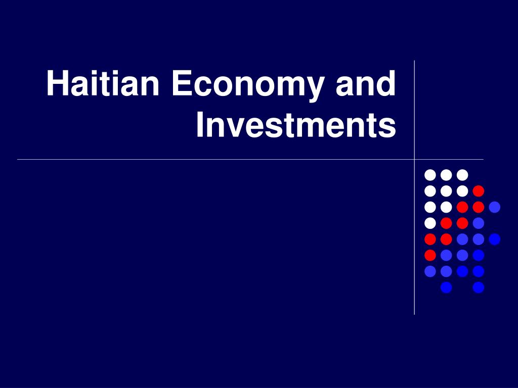 Haitian Economy and Investments