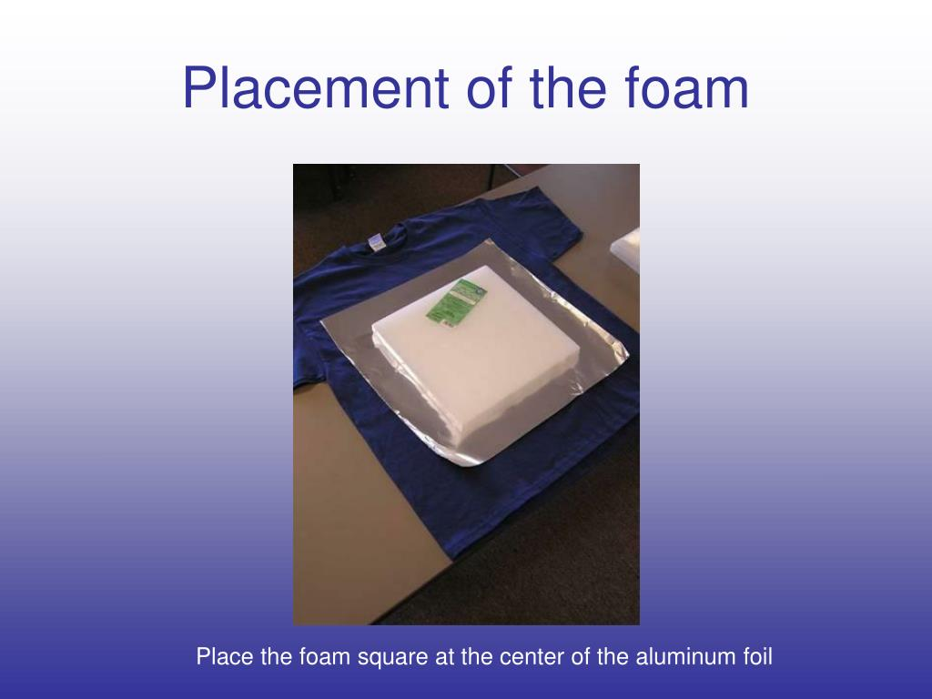 Placement of the foam