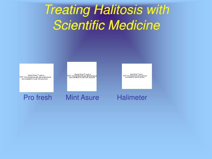 Treating Halitosis with Scientific Medicine