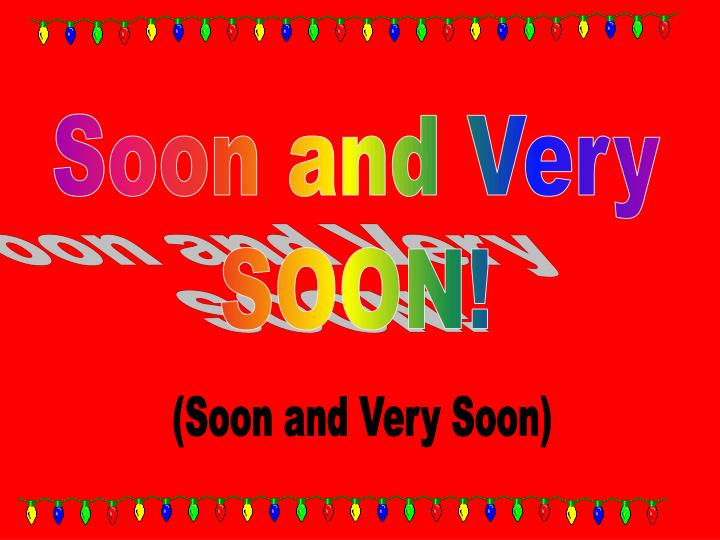 Soon and Very