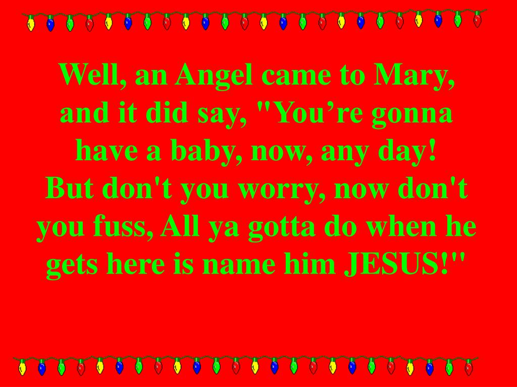 "Well, an Angel came to Mary, and it did say, ""You're gonna have a baby, now, any day!"