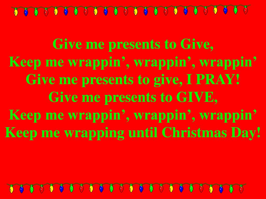 Give me presents to Give,