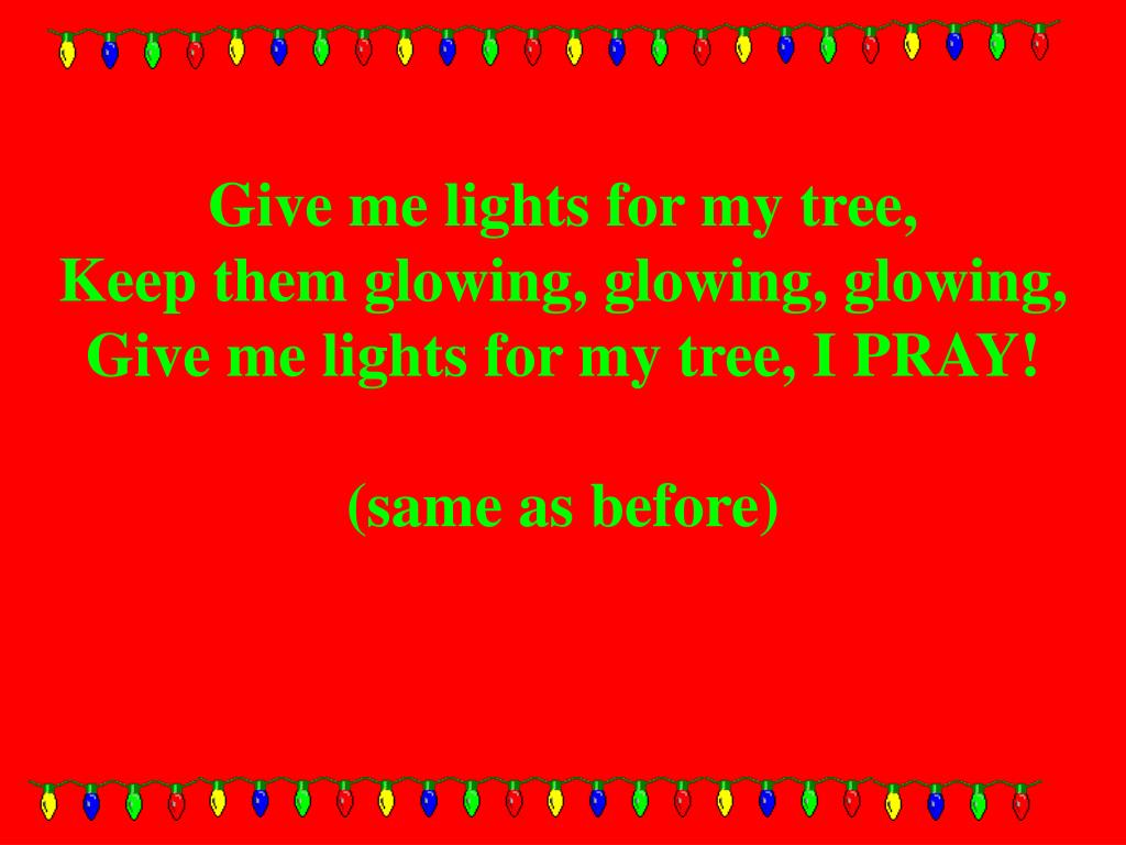 Give me lights for my tree,