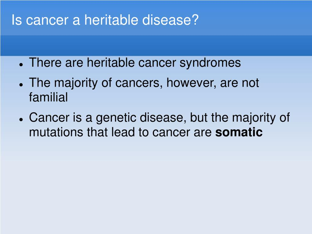 Is cancer a heritable disease?