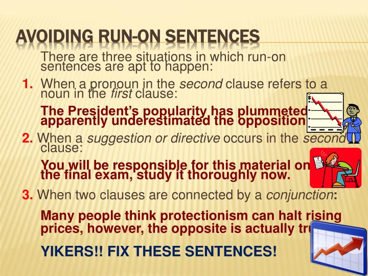 There are three situations in which run-on sentences are apt to happen: