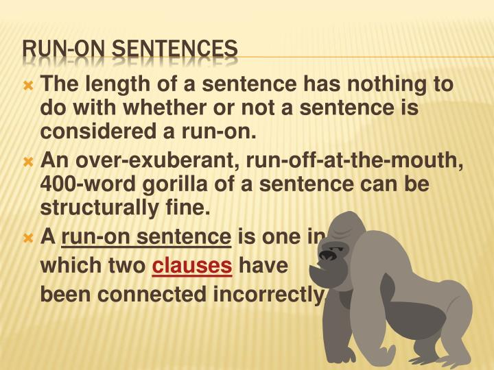 The length of a sentence has nothing to do with whether or not a sentence is considered a run-on.