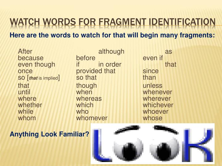 Here are the words to watch for that will begin many fragments: