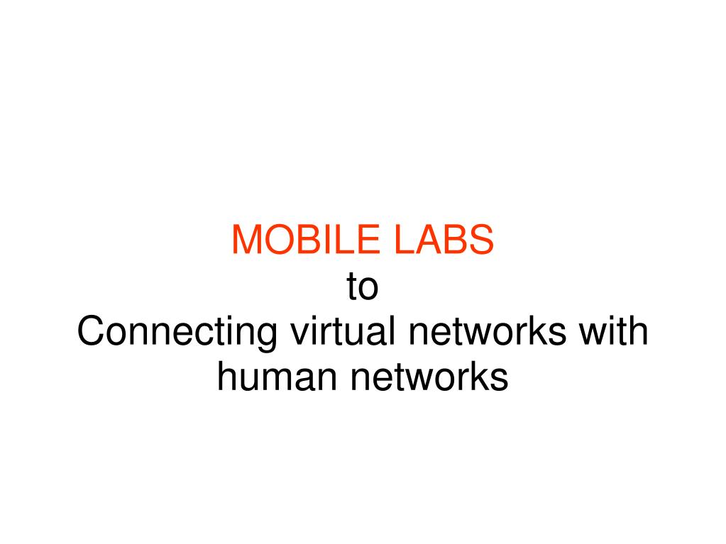 mobile labs to connecting virtual networks with human networks