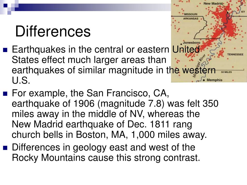 Earthquakes in the central or eastern United States effect much larger areas than earthquakes of similar magnitude in the western U.S.