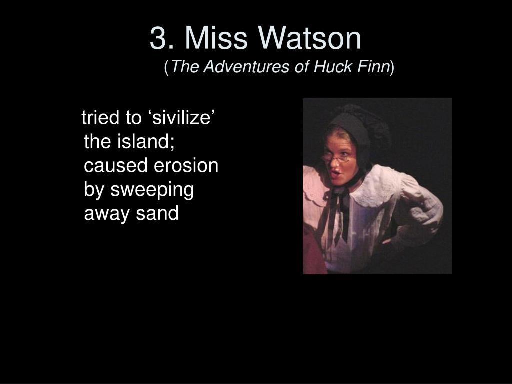 3. Miss Watson
