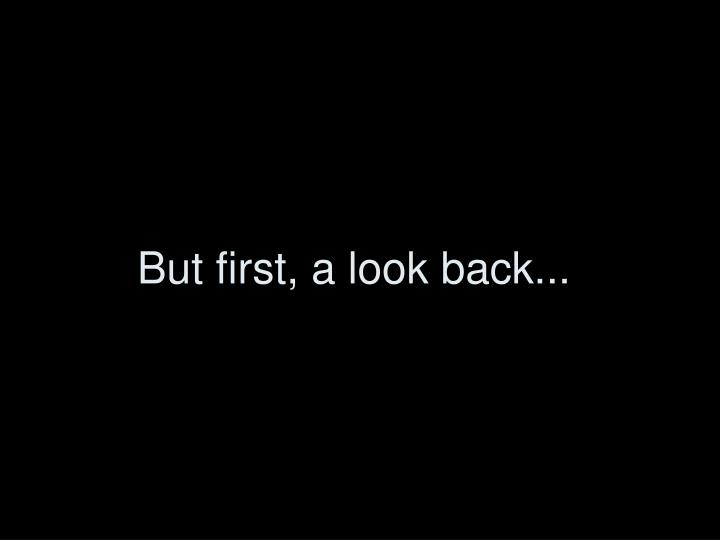 But first a look back