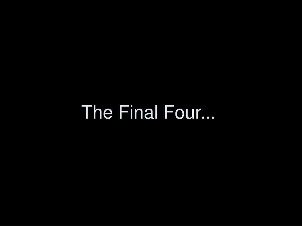The Final Four...