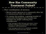how has community treatment failed1