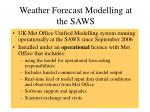 weather forecast modelling at the saws