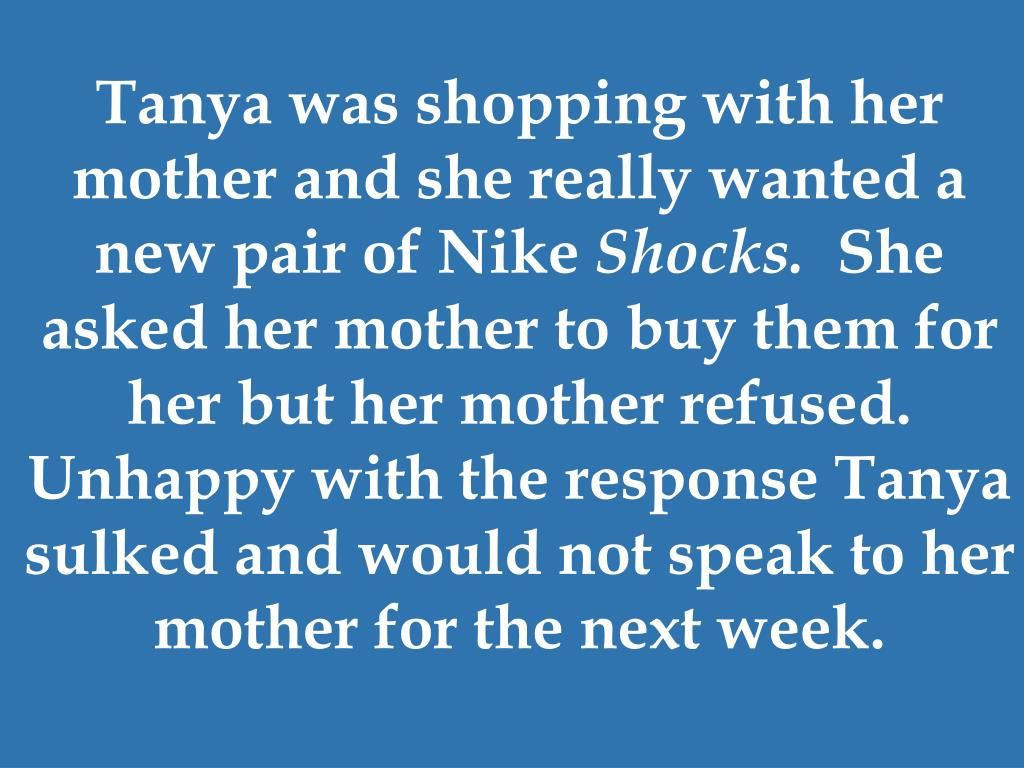 Tanya was shopping with her mother and she really wanted a new pair of Nike