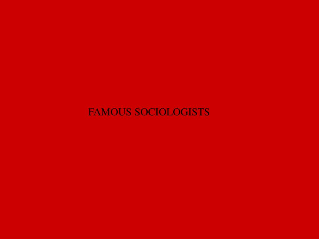 FAMOUS SOCIOLOGISTS