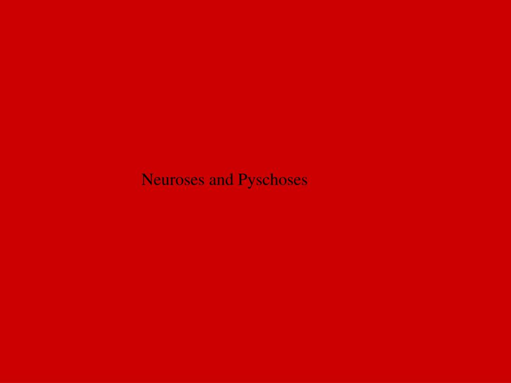 Neuroses and Pyschoses