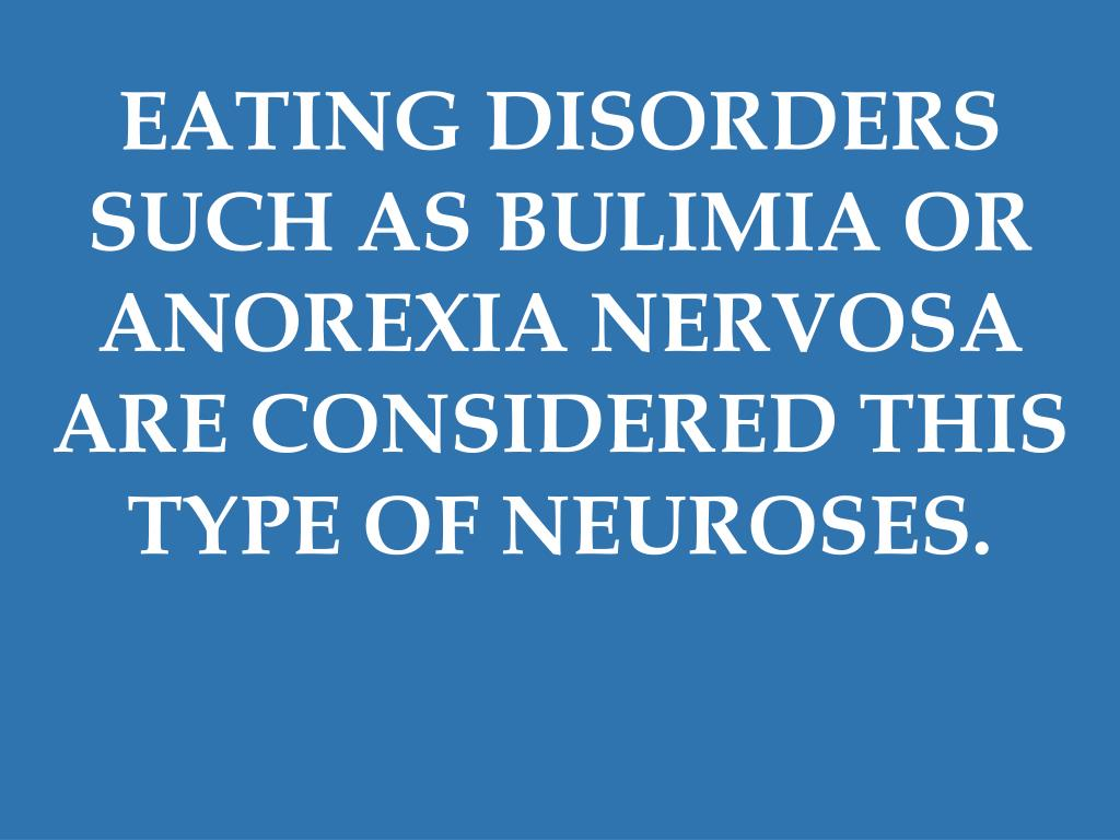 EATING DISORDERS SUCH AS BULIMIA OR ANOREXIA NERVOSA ARE CONSIDERED THIS TYPE OF NEUROSES.