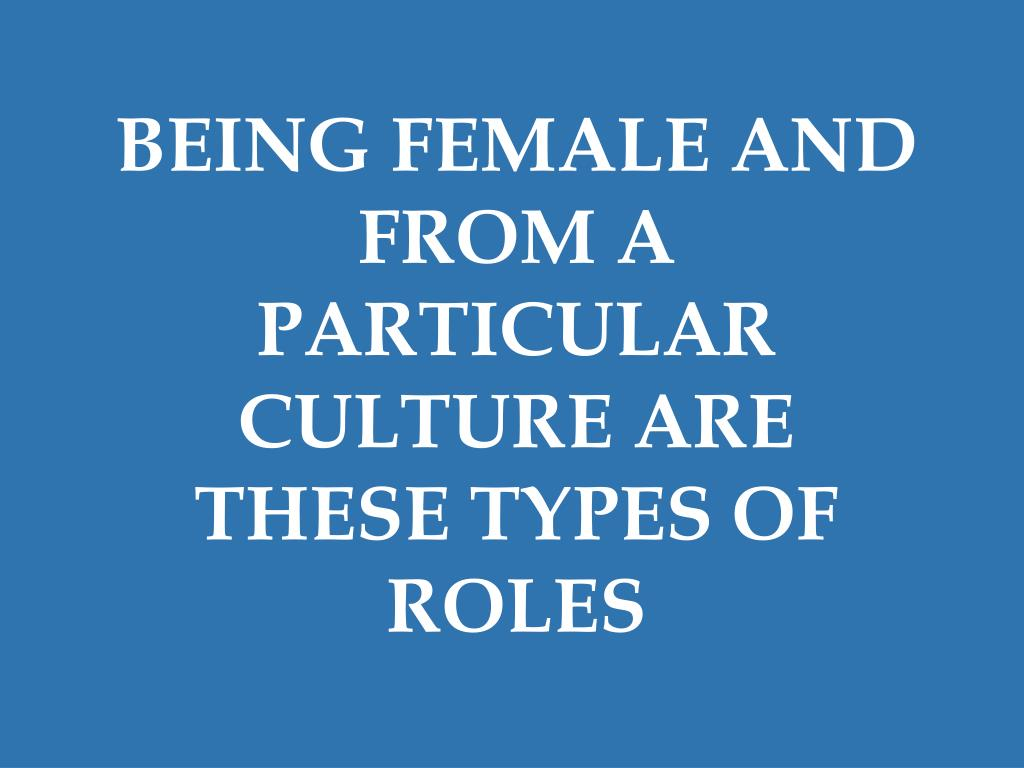 BEING FEMALE AND FROM A PARTICULAR CULTURE ARE THESE TYPES OF ROLES
