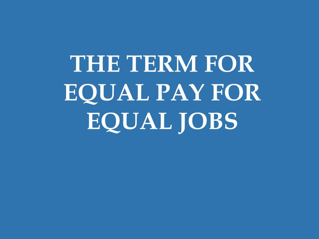 THE TERM FOR EQUAL PAY FOR EQUAL JOBS