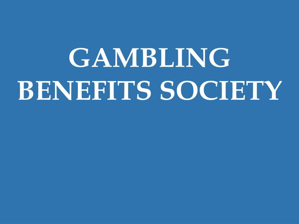 GAMBLING BENEFITS SOCIETY