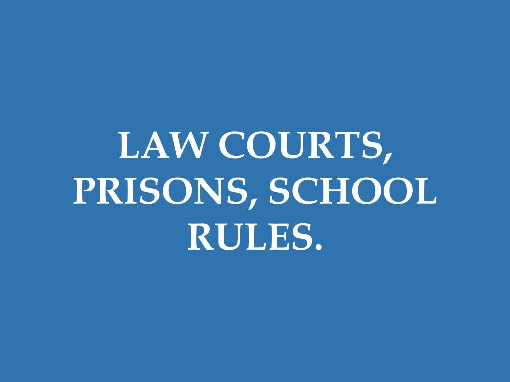 LAW COURTS, PRISONS, SCHOOL RULES.