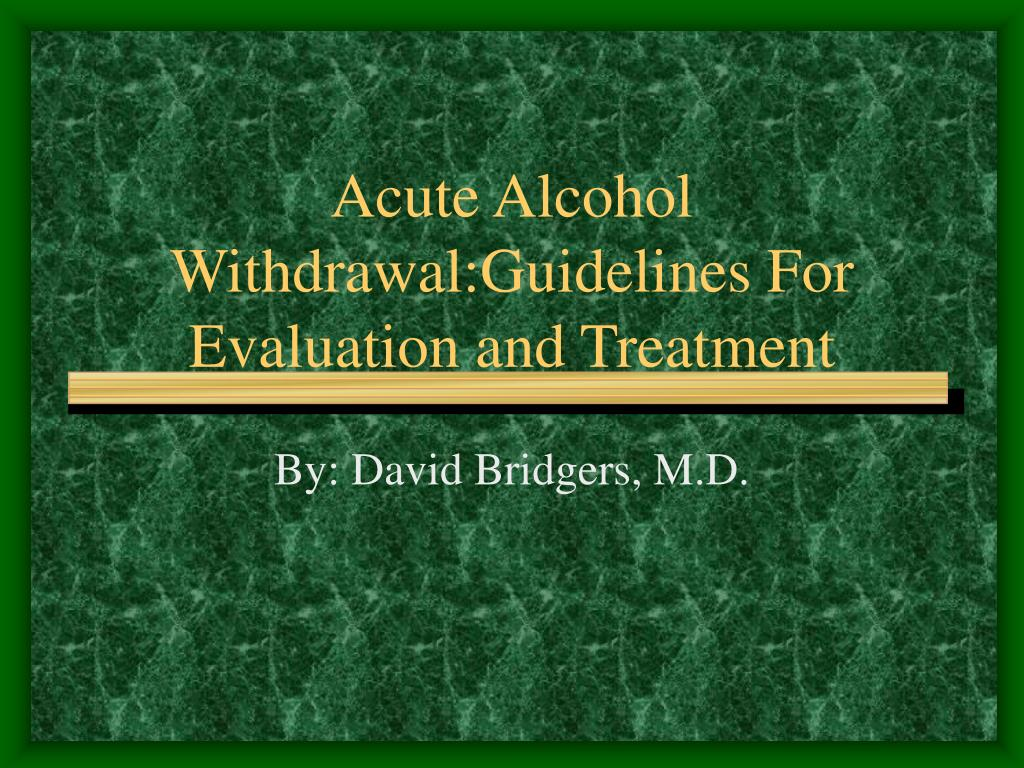 acute alcohol withdrawal guidelines for evaluation and treatment
