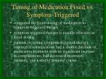 timing of medication fixed vs symptom triggered