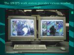 the awips work station provides various weather maps