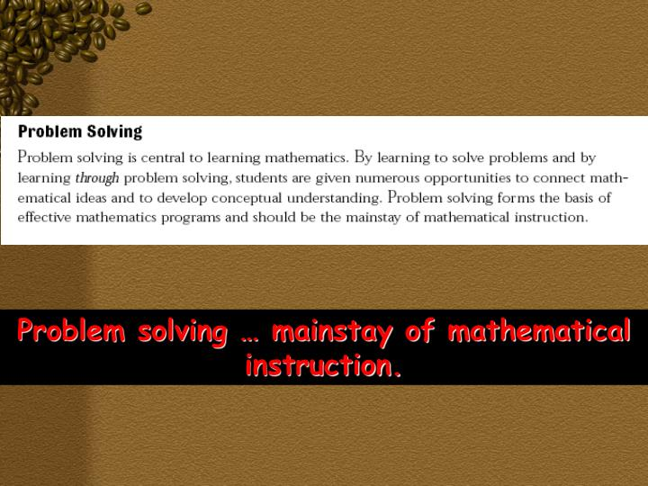 Problem solving … mainstay of mathematical instruction.