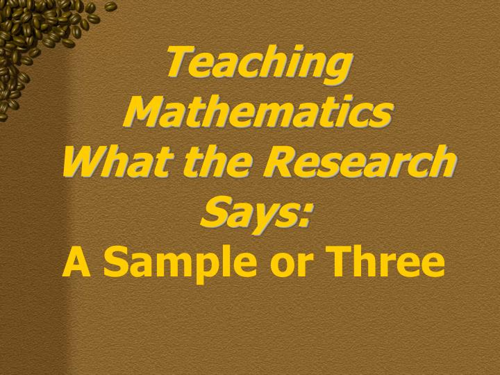 Teaching mathematics what the research says a sample or three