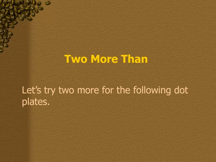 Two More Than