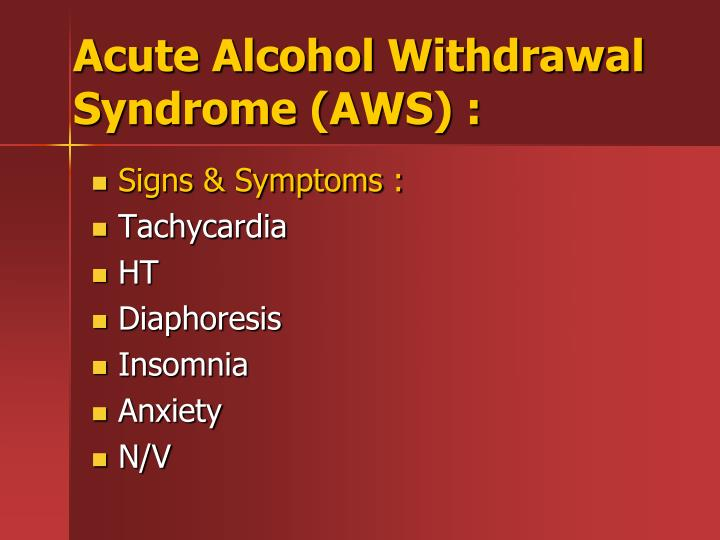 Acute Alcohol Withdrawal Syndrome (AWS) :