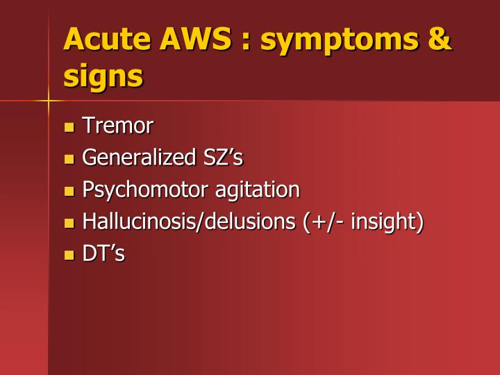 Acute AWS : symptoms & signs