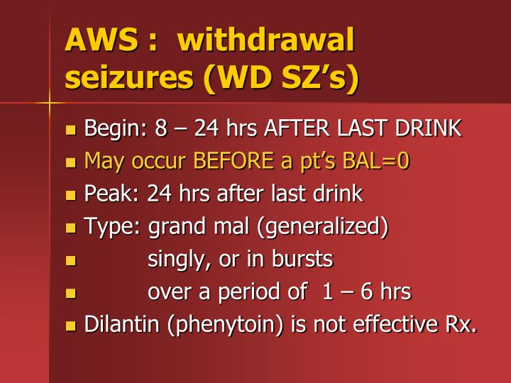 AWS :  withdrawal seizures (WD SZ's)