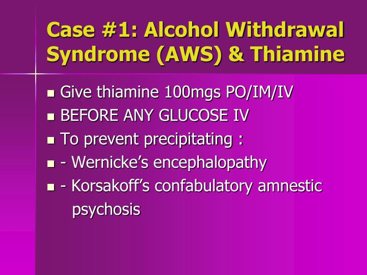 Case #1: Alcohol Withdrawal Syndrome (AWS) & Thiamine