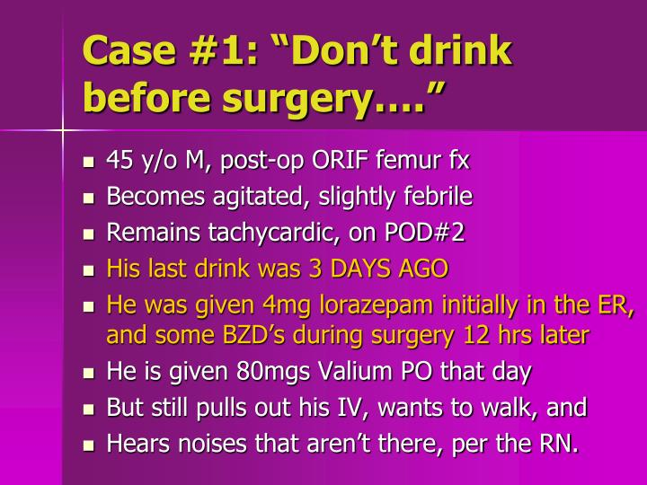 Case 1 don t drink before surgery