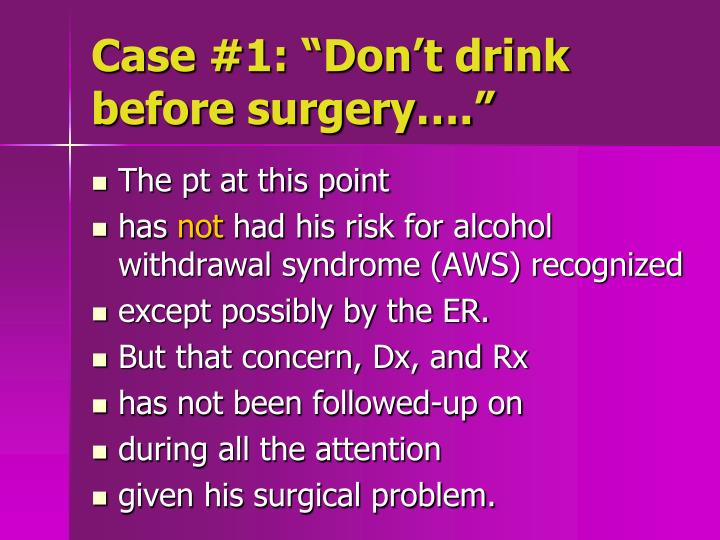 Case 1 don t drink before surgery1