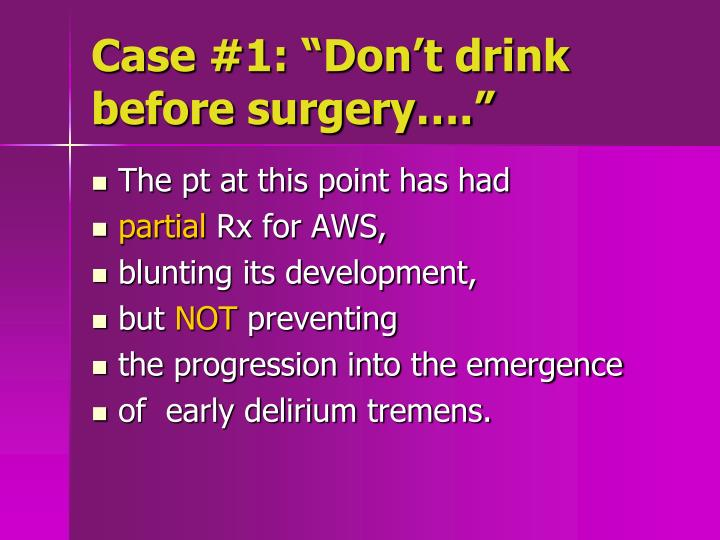 "Case #1: ""Don't drink before surgery…."""