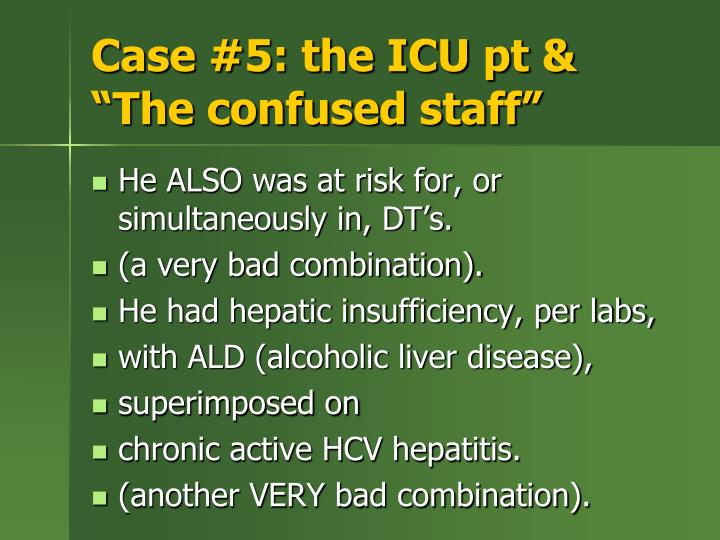 Case #5: the ICU pt &