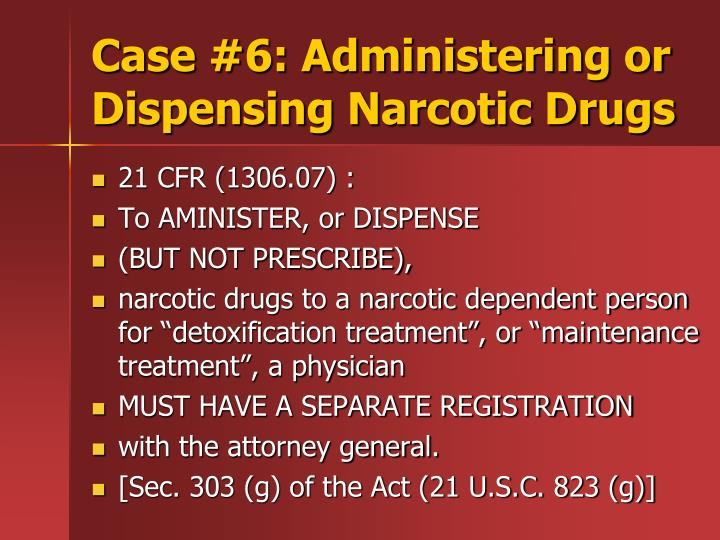 Case #6: Administering or Dispensing Narcotic Drugs
