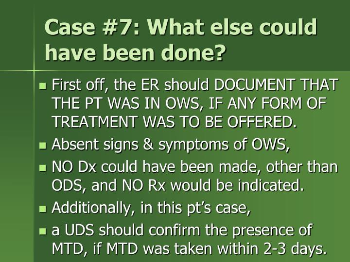 Case #7: What else could have been done?