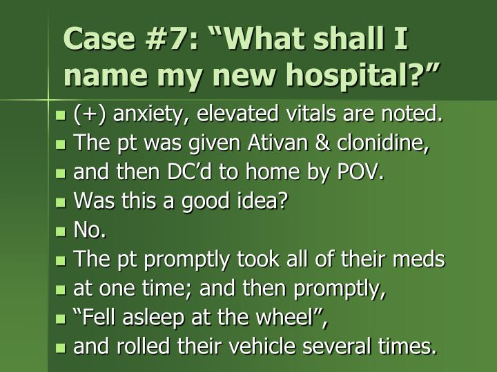 "Case #7: ""What shall I name my new hospital?"""