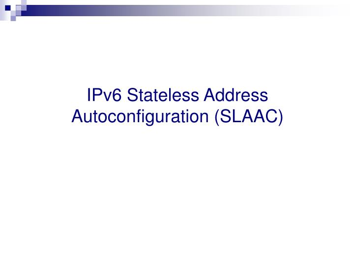 IPv6 Stateless Address Autoconfiguration (SLAAC)