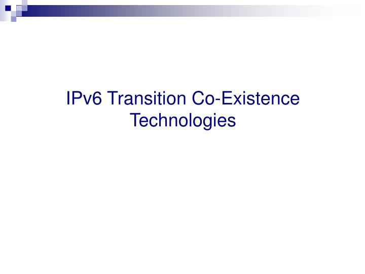 IPv6 Transition Co-Existence Technologies