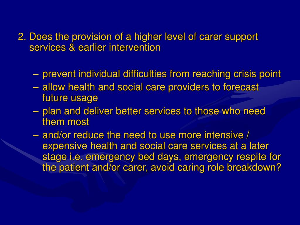2. Does the provision of a higher level of carer support services & earlier intervention